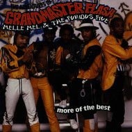 Grandmaster Flash - The Adventures Of Grandmaster Flash, Melle Mel & The Furious Five: More Of The Best
