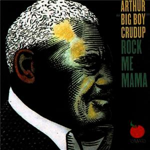 "Albumcover Arthur ""Big Boy"" Crudup - Rock Me Mama"