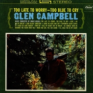 Glen Campbell - Too Late To Worry