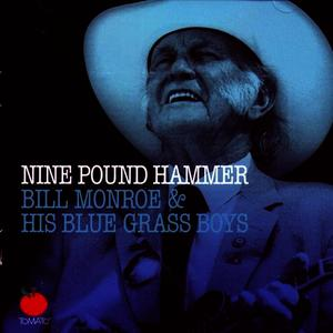 Albumcover Bill Monroe & His Blue Grass Boys - Nine Pound Hammer