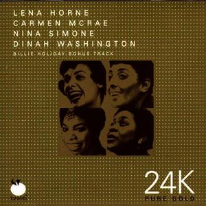 Albumcover Various Artists - 24K Pure Gold: Lena Horne, Carmen McRae, Nina Simone, Dinah Washington