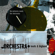 The Orchestra - Beats & Bigband - The Orchestra Meets Live Electronica