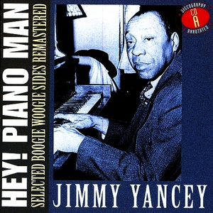 Albumcover Jimmy Yancey - Hey! Piano Man: Selected Boogie Woogie Sides Remastered - CD A
