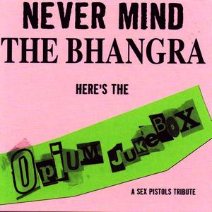 Albumcover Opium Jukebox - Never Mind The Bangra: A Tribute To The Sex Pistols