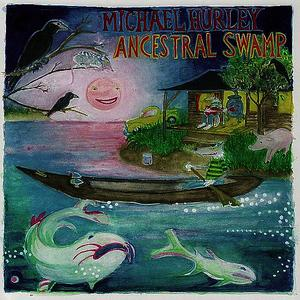 Albumcover Michael Hurley - The Ancestral Swamp