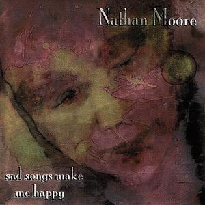 Albumcover Nathan Moore - Sad Songs Make Me Happy
