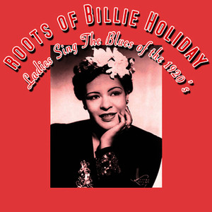 Albumcover Various Artists - The Roots Of Billie Holiday - Ladies Sing The Blues Of The 1920s