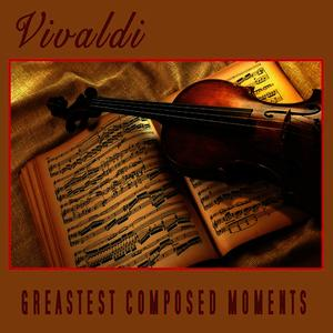 Albumcover The Vivaldi Philharmonic Orchestra - Vivaldi - Greatest Composed Moments