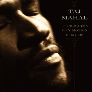 Albumcover Taj Mahal - In Progress & In Motion (1965-1998) (Album Version)