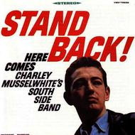 Charles Musselwhite - Stand Back!