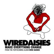 Wire Daisies - Make Everything Change