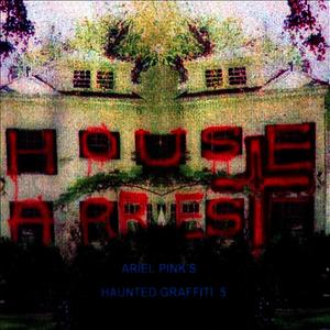 Albumcover Ariel Pink's Haunted Graffiti - House Arrest