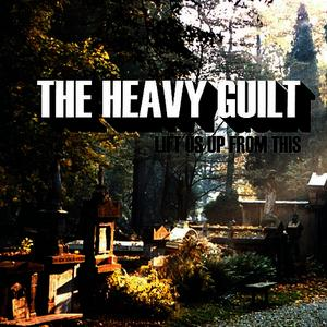 Albumcover The Heavy Guilt - Lift Us Up From This