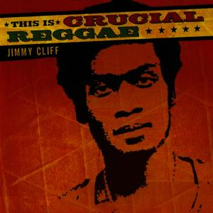 Albumcover Jimmy Cliff - This Is Crucial Reggae - Jimmy Cliff
