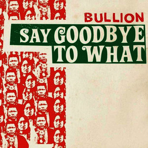 Albumcover Bullion - Say Goodbye To What