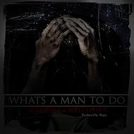 What's A Man To Do (Explicit)