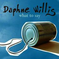 Daphne Willis - What To Say