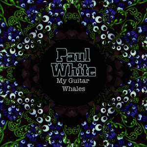 Albumcover Paul White - My Guitar Whales (Extended Version)