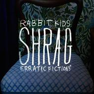 Shrag - Rabbit Kids / Erratic Fiction