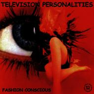 Television Personalities - Fashion Conscious (The Little Teddy Years)