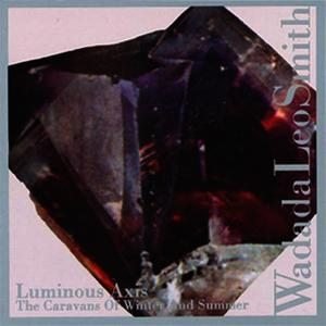 Albumcover Wadada Leo Smith - Luminous Axis - The Caravans Of Winter And Summer