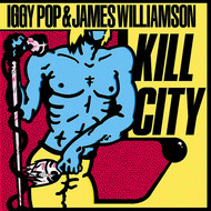 Iggy Pop & James Williamson - Kill City (Remastered)