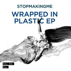 Albumcover Stopmakingme - Wrapped In Plastic EP
