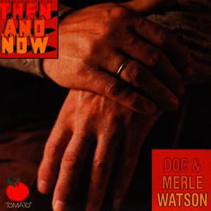 Albumcover Doc & Merle Watson - Then and Now