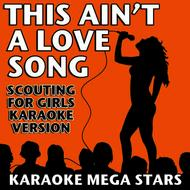 Karaoke Mega Stars - This Ain't a Love Song (Scouting for Girls Karaoke Version)