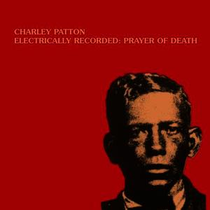 Albumcover Charley Patton - Electrically Recorded : Prayer of Death