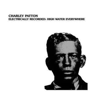 Albumcover Charley Patton - Electrically Recorded: High Water Everywhere