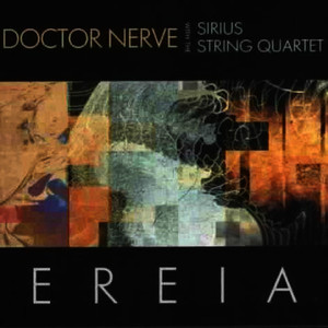 Albumcover Doctor Nerve & The Sirius String Quartet - Ereia