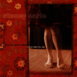 Albumcover Stacey Earle - Dancin' With Them That Brung Me