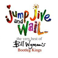 Bill Wyman's Bootleg Kings - Jump Jive And Wail - The Very Best Of