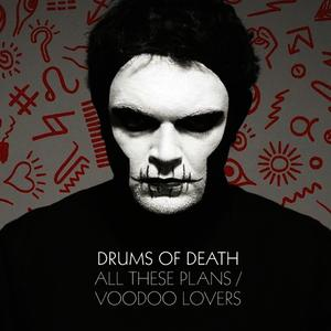 Albumcover Drums Of Death - All These Plans / Voodoo Lovers