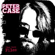 Albumcover Peter Case - The Case Files