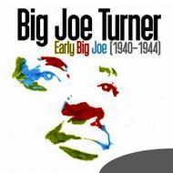 Big Joe Turner - Early Big Joe (1940-1944)