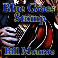 Bill Monroe - Blue Grass Stomp