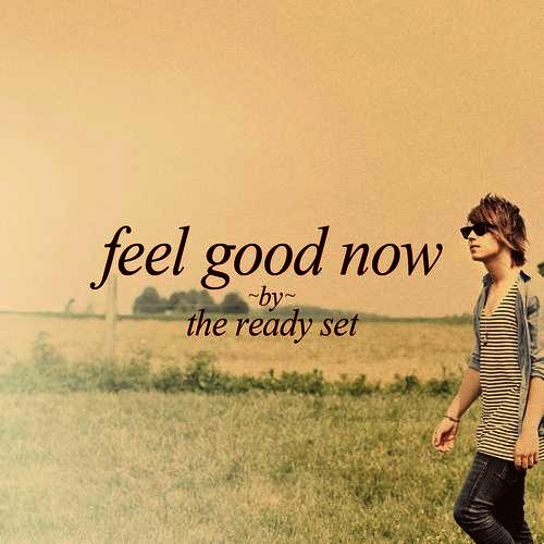 The Ready Set Feel Good Now