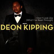 Deon Kipping - I Don't Look Like (What I've Been Through)