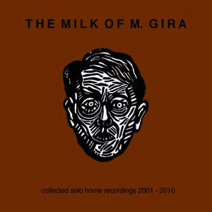Albumcover Michael Gira - The Milk Of M. Gira: Collected Solo Home Recordings 2001 - 2010