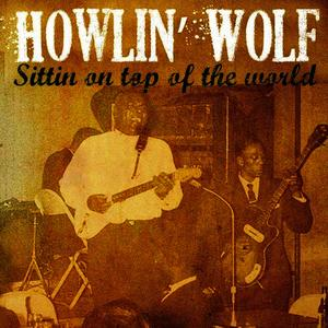 Albumcover Howlin' Wolf - Howlin' Wolf Sittin' On Top of the World