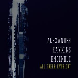 Albumcover Alexander Hawkins Ensemble - All There, Ever Out