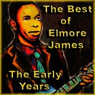 Elmore James - The Best of Elmore James The Early Years