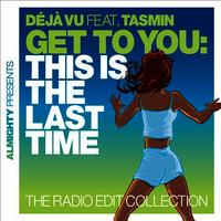 Almighty Presents: Get To You: This Is The Last Time (The Radio Edit Collection) (feat. Tasmin)