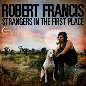 Albumcover Robert Francis - Strangers in the First Place