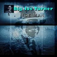 Big Joe Turner - Ice Man