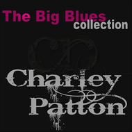 Charley Patton - Charley Patton (The Big Blues Collection)