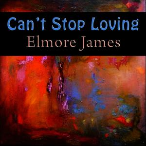 Albumcover Elmore James - Can't Stop Loving