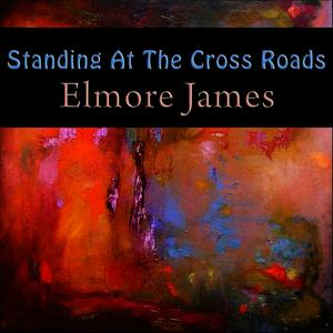 Albumcover Elmore James - Standing At The Cross Roads